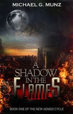 A Shadow in the Flames (Book One of the New Aeneid Cycle) by michaelgmunz