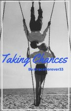 Taking Chances by GraceForever33