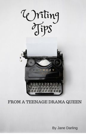 Writing Tips from a Teenage Drama Queen by Twilightdreams69
