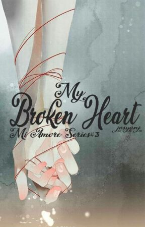 Mi Amore Series#3: My Broken Heart by jaysanj