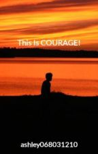 This Is COURAGE! by ashley068031210