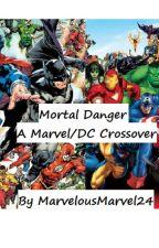 Mortal Danger- Marvel and DC crossover by MarvelousMarvel24