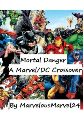 Mortal Danger- Marvel and DC crossover by MarvelousMarvel24