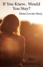 If you knew would you stay? Demi Lovato story by emmey12