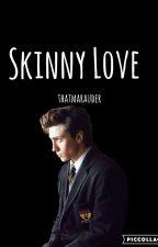 Skinny Love •James Potter• by thatmarauder364