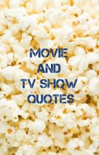 Movie and TV Show Quotes by Mikayla961