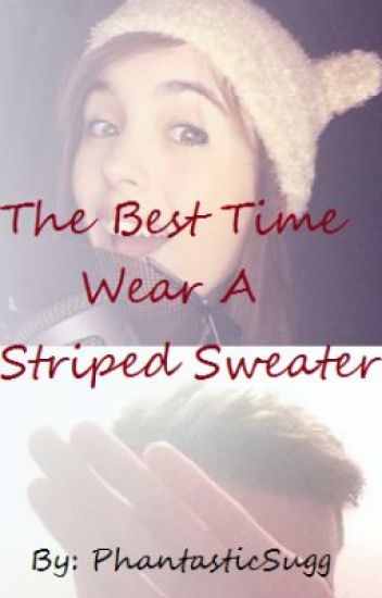 The Best Time To Wear A Striped Sweater Beeyani Fanfic