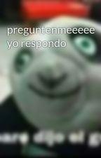 preguntenmeeeee yo respondo  by luna_reyes_gutierrez