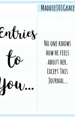 Entries To You...  ✔ by Maddie101Grace