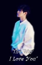 The Way I Love You (Baekhyun Story) by doreni