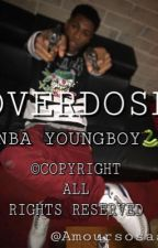 NBA YOUNGBOY || OVERDOSE✨ by amoursosaa