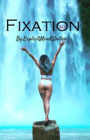 Fixation  by ExplicitMindWriter
