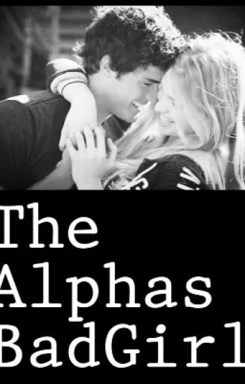 The alphas bad girl