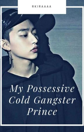 My Possessive Cold Gangster Prince by RKiraaaa