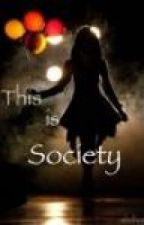 This is Society by shelbyyh