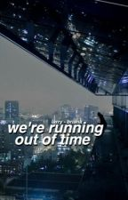 We're Running Out Of Time ⋆ lirry *on hold by lovinglirry