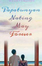Papatunayan Nating May Forever by Beloved_Man