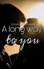A long way to you (BadBoy story) by Ileenasent