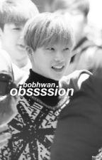 obsession ; bobhwan by sincerelybobhwan
