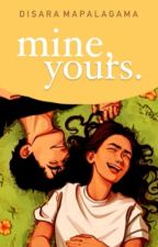Mine, Yours. by LiveWhatYouRead
