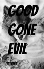 Good Gone Evil by LHunter