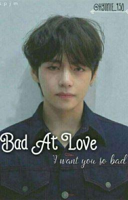 [Taehyung]• Bad At Love•