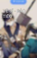 VỆ SĨ - BẢO TIÊU by baubinh