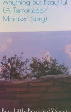 Anything but Beautiful (a TerrorLadd/Miniriser story) by LittleBrokenWords