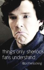 things only sherlock fans understand by fuckingsnowflake