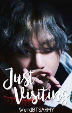 Just Visiting | Taehyung x Reader by WeirdBTSARMY