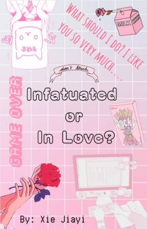 Infatuated or In Love? by XieJiayiHK
