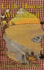 Little House on the Wasteland by LauraIngallsWei