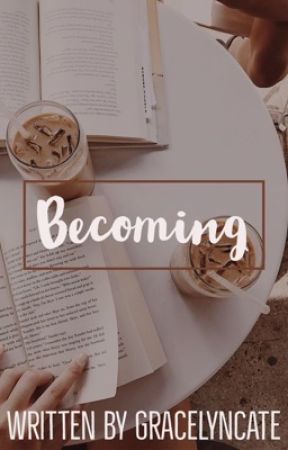 Becoming by GracelynCate