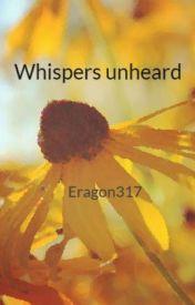 Whispers unheard by Eragon317