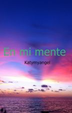 En mi mente by KatyMyAngel
