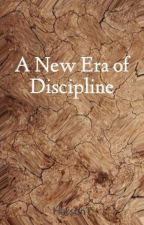 A New Era of Discipline by HarsonT