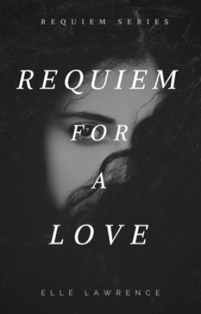 Requiem for a Love (Requiem #2) by ellelawrence