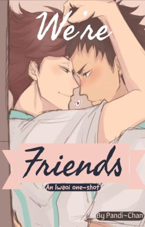 We're Friends (An IwaOi One-Shot) by Mabel_Strass