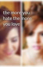 the more you hate the more you love by Alexailacadbeliever
