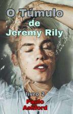 O Túmulo de Jeremy Rily (Livro 2) by paulo_ashford