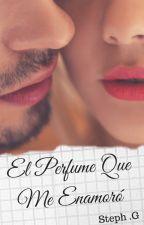 El perfume que me enamoro by lascosasdelamor2018