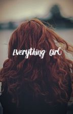 Everything girl by Kateisboss