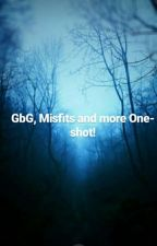 Misfits and Gay babies and More, gang?Oneshots! by MyNameaYunnie