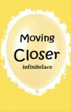 Moving Closer by kreeeee
