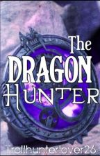 The Dragon Hunter✔️ (Completed) by Trollhunterlover26