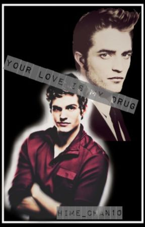 Your Love is My Drug [ Twilight Fanfic] - Ch  26 You don't look