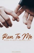 Run To Me | BAK sequel by hollandroos_