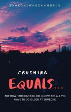 Crushing Equals... by someonewhocanwords