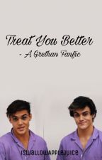 Treat You Better - Grethan by iSwallowAppleJuice