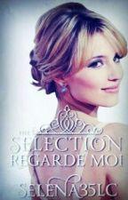 Regarde-moi, tome 1: the selection. by selena35lc